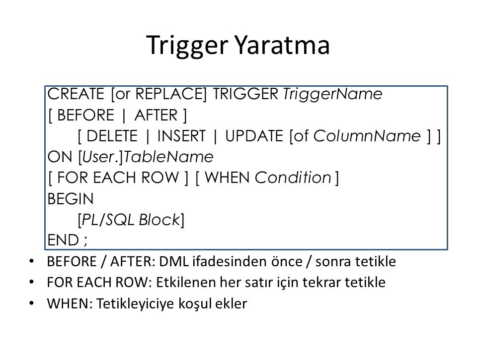 Trigger Yaratma CREATE [or REPLACE] TRIGGER TriggerName
